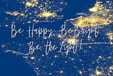 Be happy, be bright, be the light!